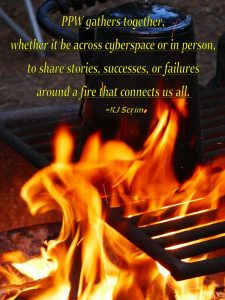 PPW gatghers together, whether it be across cyberspace or in person, to share stories, successes or failures, around a fire that connects us all.