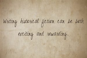 Writing historical fiction can be exciting and rewarding.